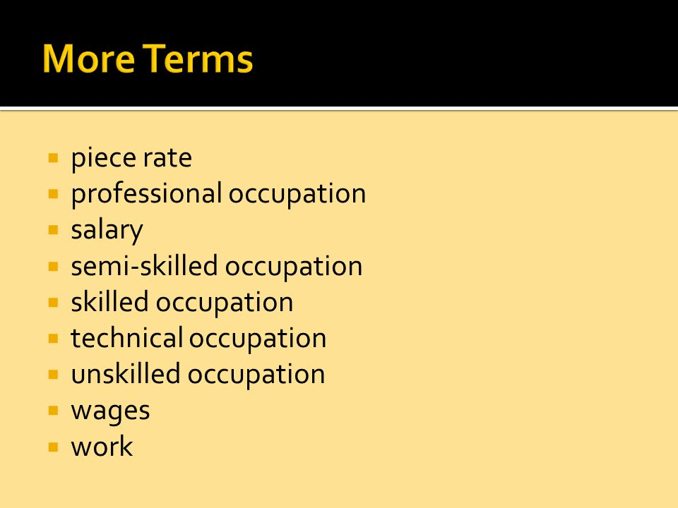 piece rate professional occupation salary semi-skilled occupation skilled occupation technical occupation unskilled occupation wages work