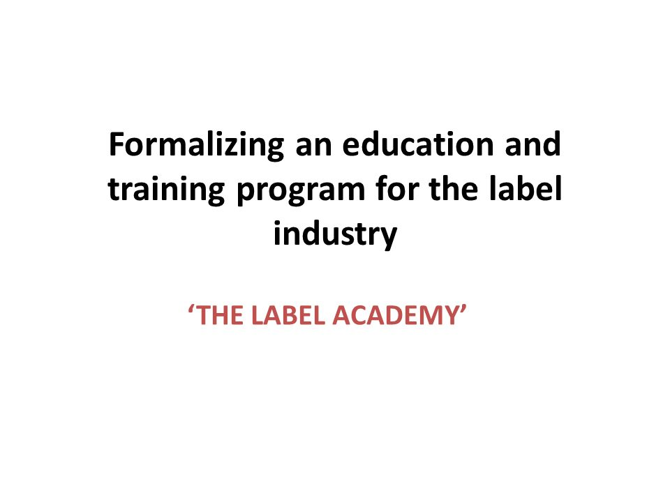 Formalizing an education and training program for the label industry THE LABEL ACADEMY