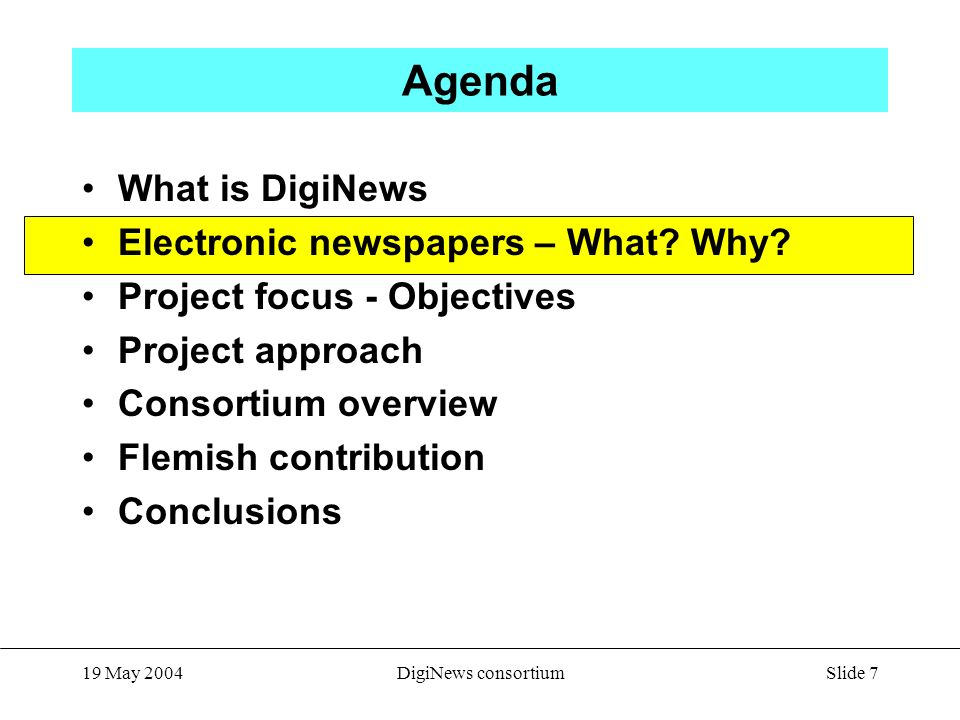 Slide 7 19 May 2004DigiNews consortium Agenda What is DigiNews Electronic newspapers – What.