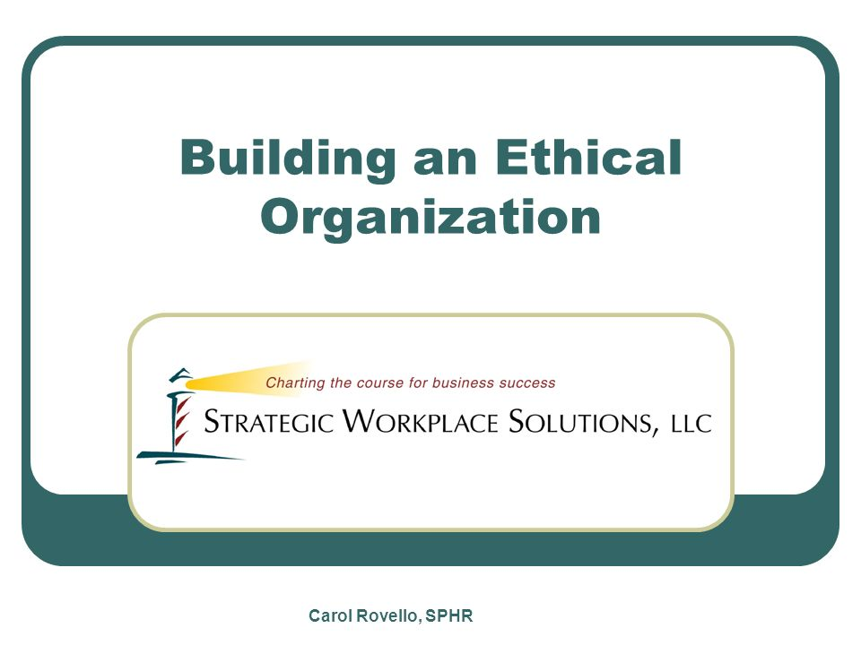 Carol Rovello, SPHR Building an Ethical Organization
