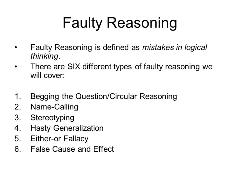 Faulty Reasoning Faulty Reasoning is defined as mistakes in logical thinking.