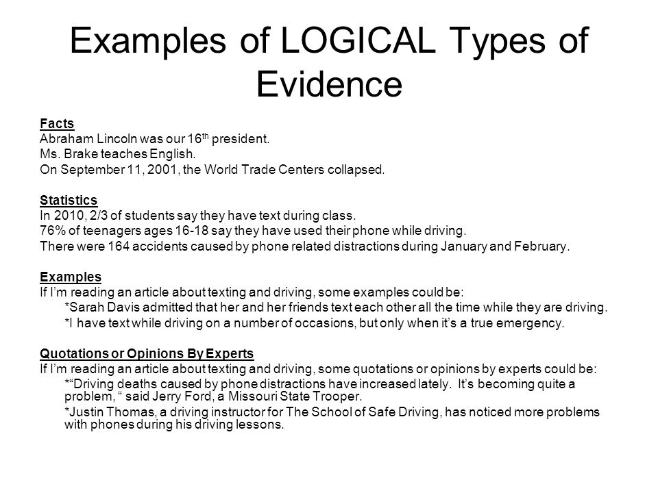 Examples of LOGICAL Types of Evidence Facts Abraham Lincoln was our 16 th president.