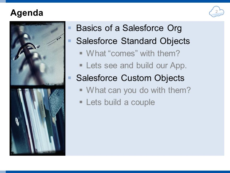 Agenda Basics of a Salesforce Org Salesforce Standard Objects What comes with them.