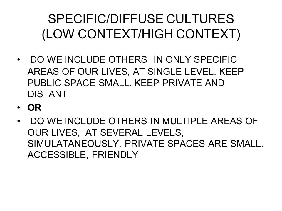 SPECIFIC/DIFFUSE CULTURES (LOW CONTEXT/HIGH CONTEXT) DO WE INCLUDE OTHERS IN ONLY SPECIFIC AREAS OF OUR LIVES, AT SINGLE LEVEL.