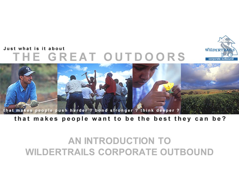 AN INTRODUCTION TO WILDERTRAILS CORPORATE OUTBOUND
