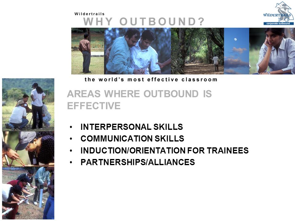 INTERPERSONAL SKILLS COMMUNICATION SKILLS INDUCTION/ORIENTATION FOR TRAINEES PARTNERSHIPS/ALLIANCES AREAS WHERE OUTBOUND IS EFFECTIVE