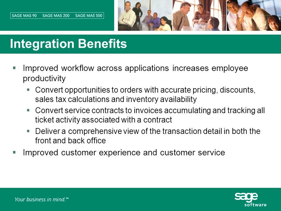 Integration Benefits Improved workflow across applications increases employee productivity Convert opportunities to orders with accurate pricing, discounts, sales tax calculations and inventory availability Convert service contracts to invoices accumulating and tracking all ticket activity associated with a contract Deliver a comprehensive view of the transaction detail in both the front and back office Improved customer experience and customer service