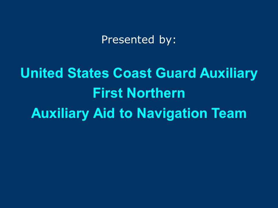 The First Northern 2007 Aid to Navigation PROGRAM Presented by: United States Coast Guard Auxiliary First Northern Auxiliary Aid to Navigation Team