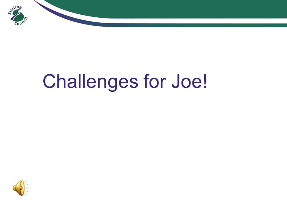 Challenges for Joe!