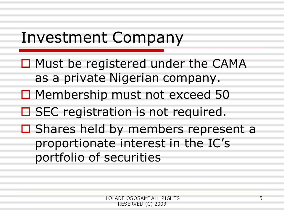 LOLADE OSOSAMI ALL RIGHTS RESERVED (C) Investment Company Must be registered under the CAMA as a private Nigerian company.