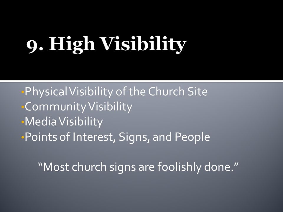 Physical Visibility of the Church Site Community Visibility Media Visibility Points of Interest, Signs, and People Most church signs are foolishly done.