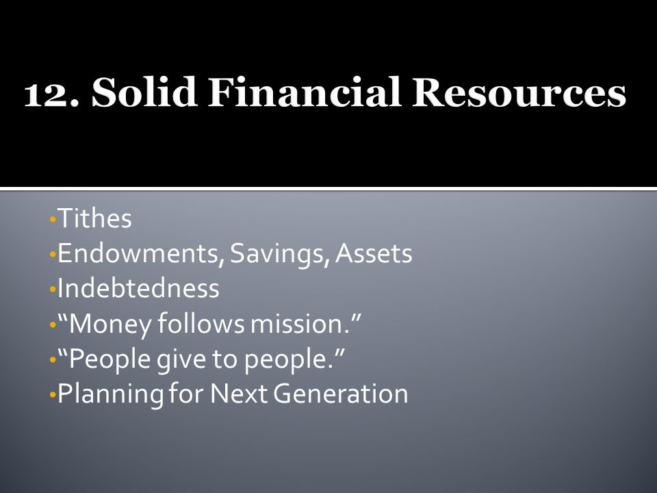 Tithes Endowments, Savings, Assets Indebtedness Money follows mission.