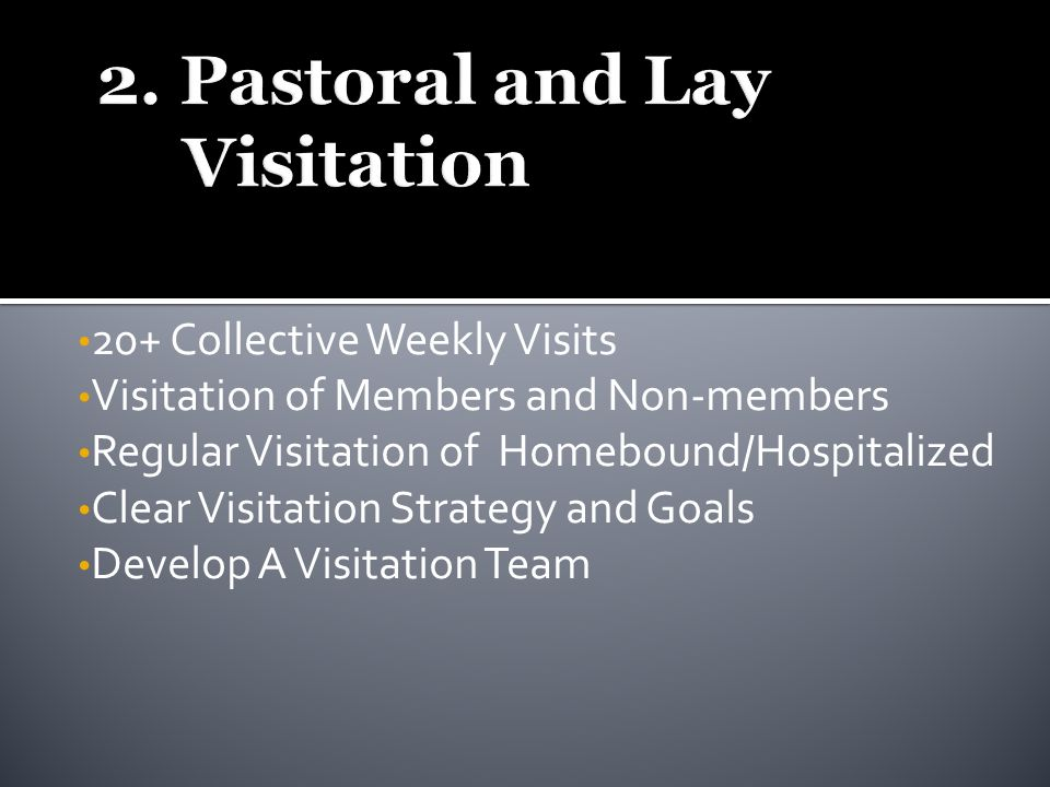 20+ Collective Weekly Visits Visitation of Members and Non-members Regular Visitation of Homebound/Hospitalized Clear Visitation Strategy and Goals Develop A Visitation Team