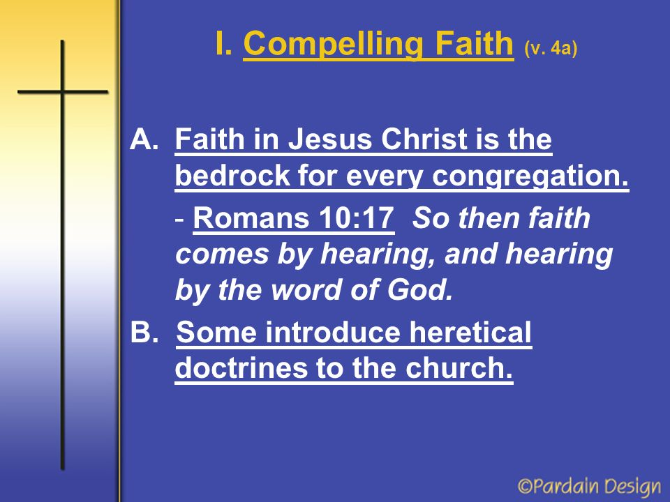 I. Compelling Faith (v. 4a) A.Faith in Jesus Christ is the bedrock for every congregation.