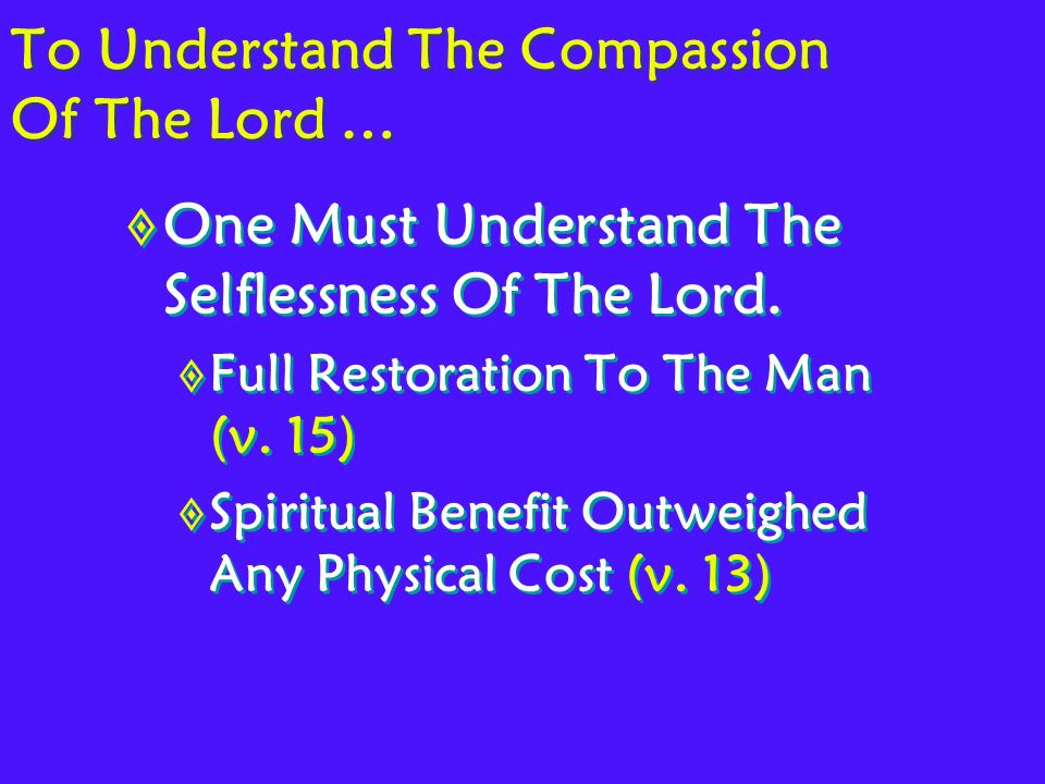 One Must Understand The Selflessness Of The Lord. Full Restoration To The Man (v.