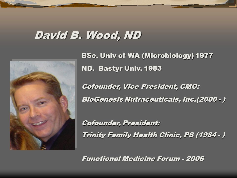 David B. Wood, ND BSc. Univ of WA (Microbiology) 1977 ND.