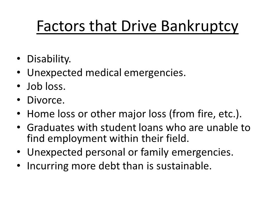 Factors that Drive Bankruptcy Disability. Unexpected medical emergencies.