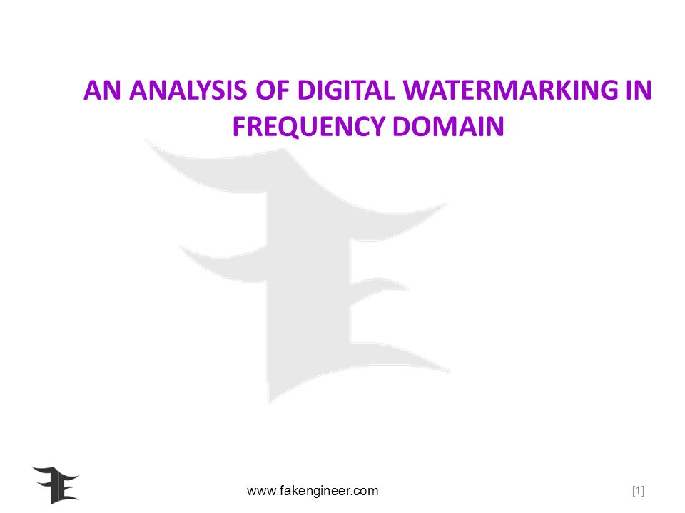 [1] AN ANALYSIS OF DIGITAL WATERMARKING IN FREQUENCY DOMAIN