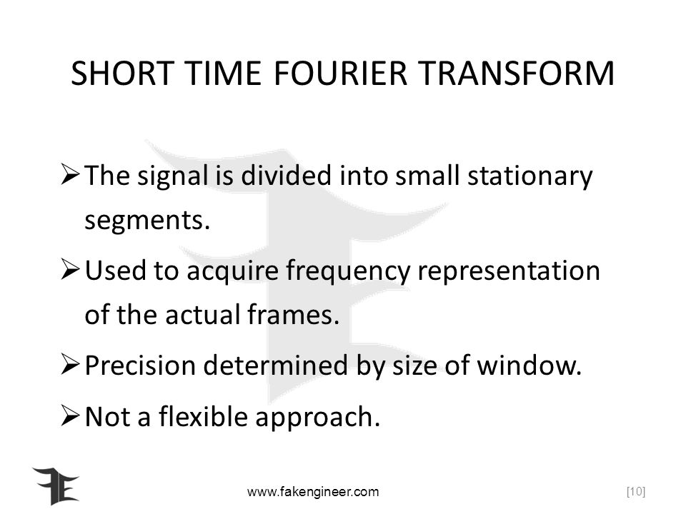 SHORT TIME FOURIER TRANSFORM The signal is divided into small stationary segments.