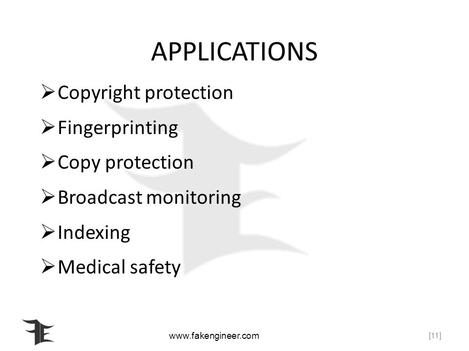 APPLICATIONS Copyright protection Fingerprinting Copy protection Broadcast monitoring Indexing Medical safety [11]