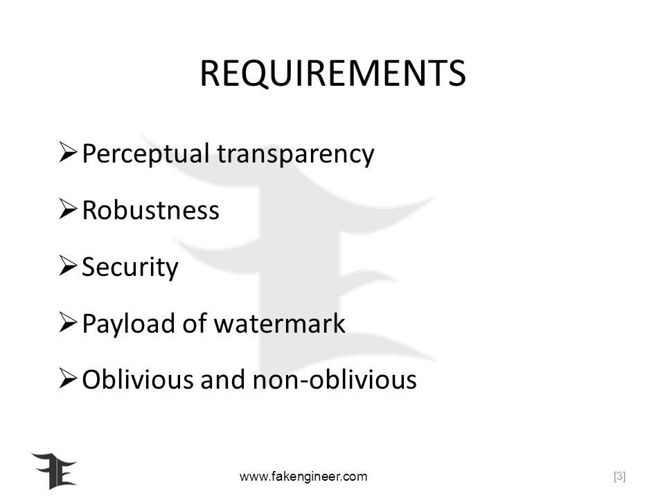 REQUIREMENTS Perceptual transparency Robustness Security Payload of watermark Oblivious and non-oblivious [3]