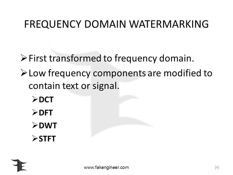 FREQUENCY DOMAIN WATERMARKING First transformed to frequency domain.