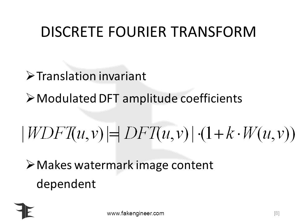 DISCRETE FOURIER TRANSFORM Translation invariant Modulated DFT amplitude coefficients Makes watermark image content dependent [8]