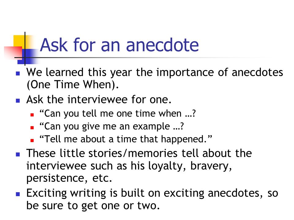 Ask for an anecdote We learned this year the importance of anecdotes (One Time When).