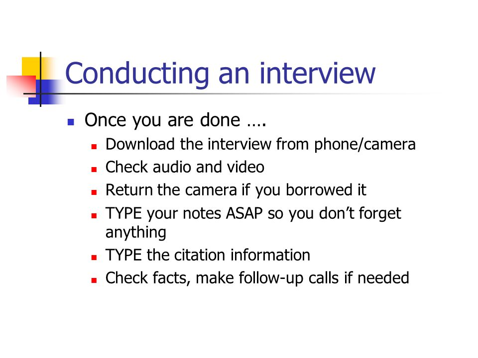 Conducting an interview Once you are done ….