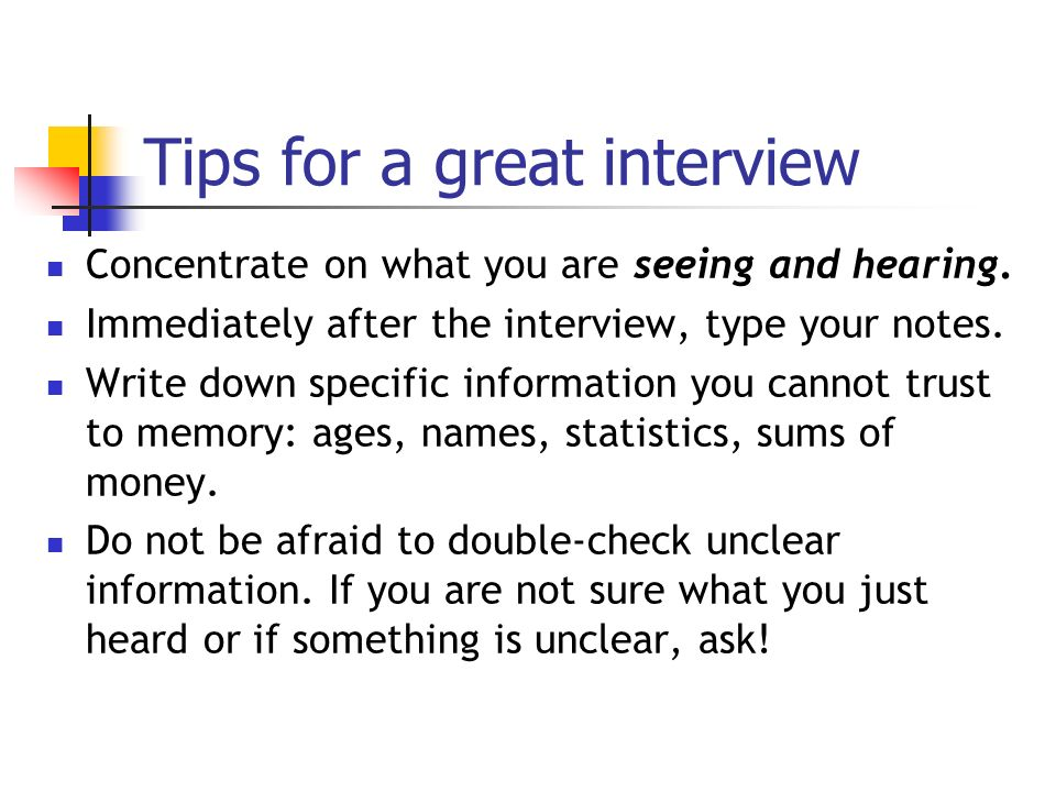 Tips for a great interview Concentrate on what you are seeing and hearing.