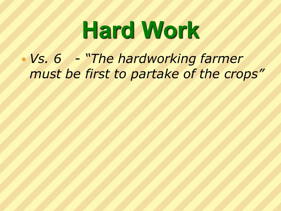 Hard Work Vs. 6 - The hardworking farmer must be first to partake of the crops