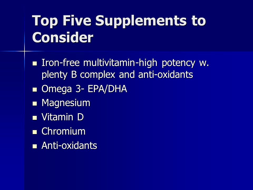 Top Five Supplements to Consider Iron-free multivitamin-high potency w.