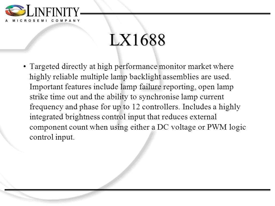 LX1688 Targeted directly at high performance monitor market where highly reliable multiple lamp backlight assemblies are used.