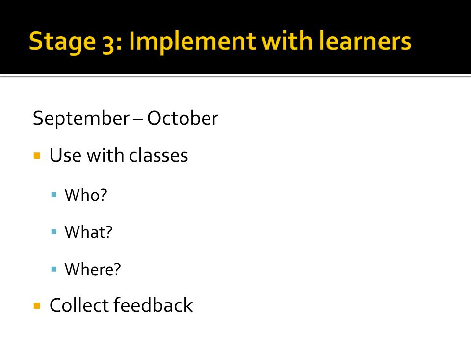 September – October Use with classes Who What Where Collect feedback