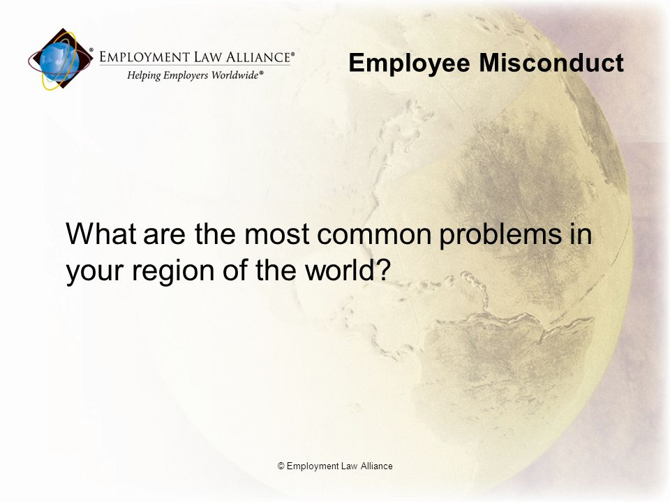 Employee Misconduct What are the most common problems in your region of the world.