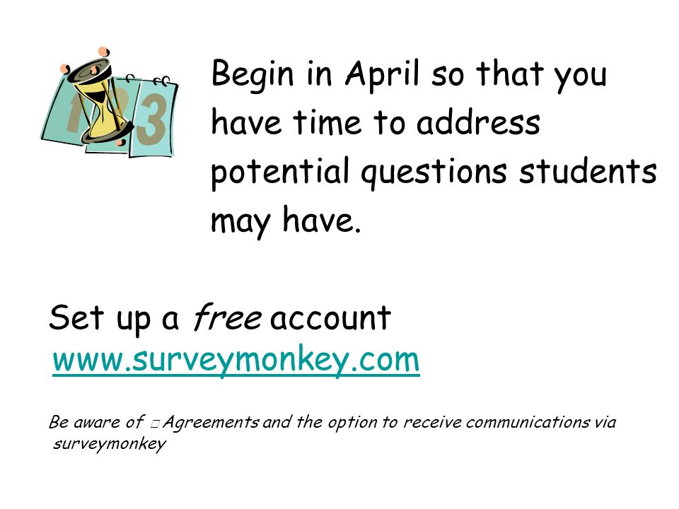 Begin in April so that you have time to address potential questions students may have.