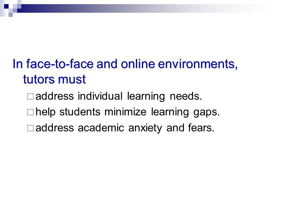 In face-to-face and online environments, tutors must address individual learning needs.