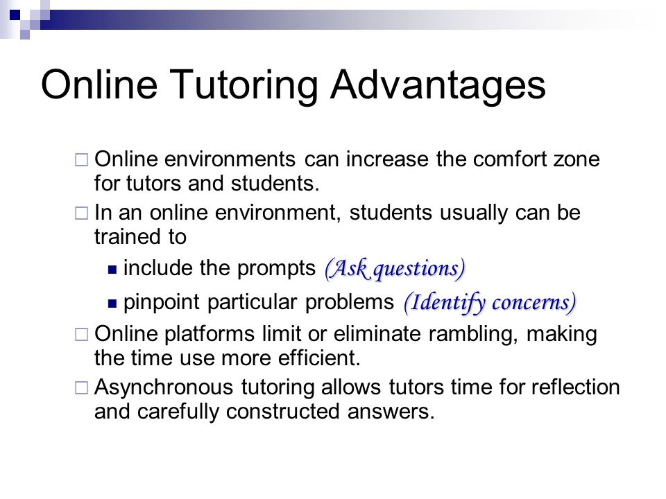 Online Tutoring Advantages Online environments can increase the comfort zone for tutors and students.