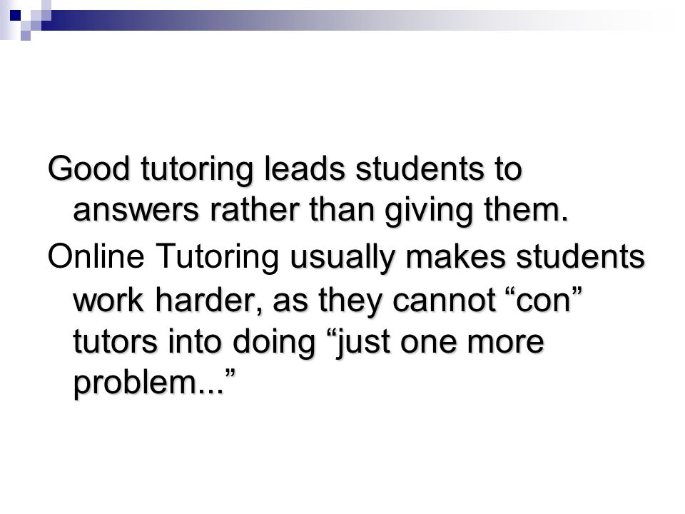 Good tutoring leads students to answers rather than giving them.