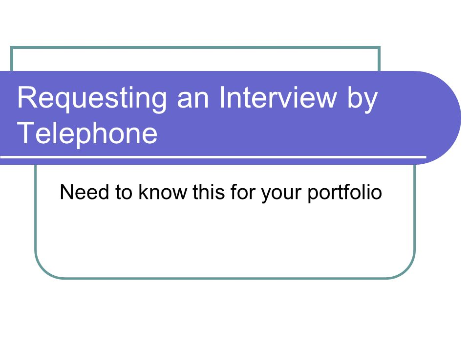 Requesting an Interview by Telephone Need to know this for your portfolio
