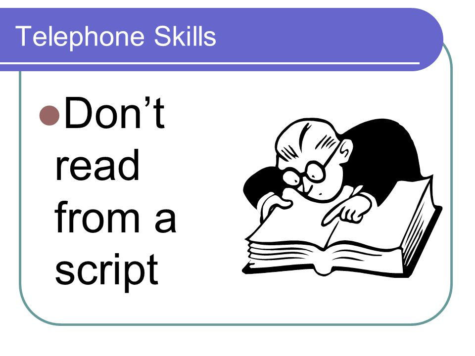 Telephone Skills Dont read from a script