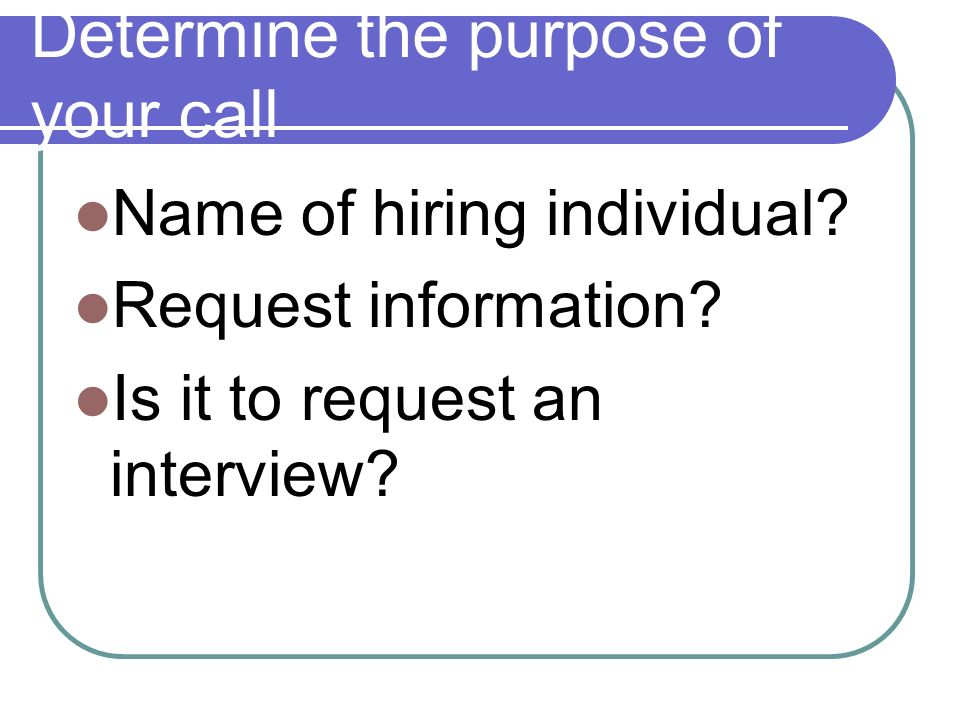 Determine the purpose of your call Name of hiring individual.