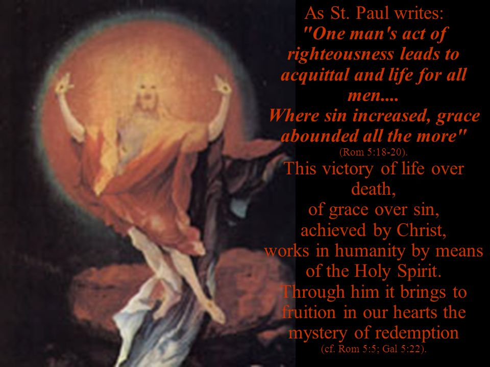 As St. Paul writes: One man s act of righteousness leads to acquittal and life for all men....