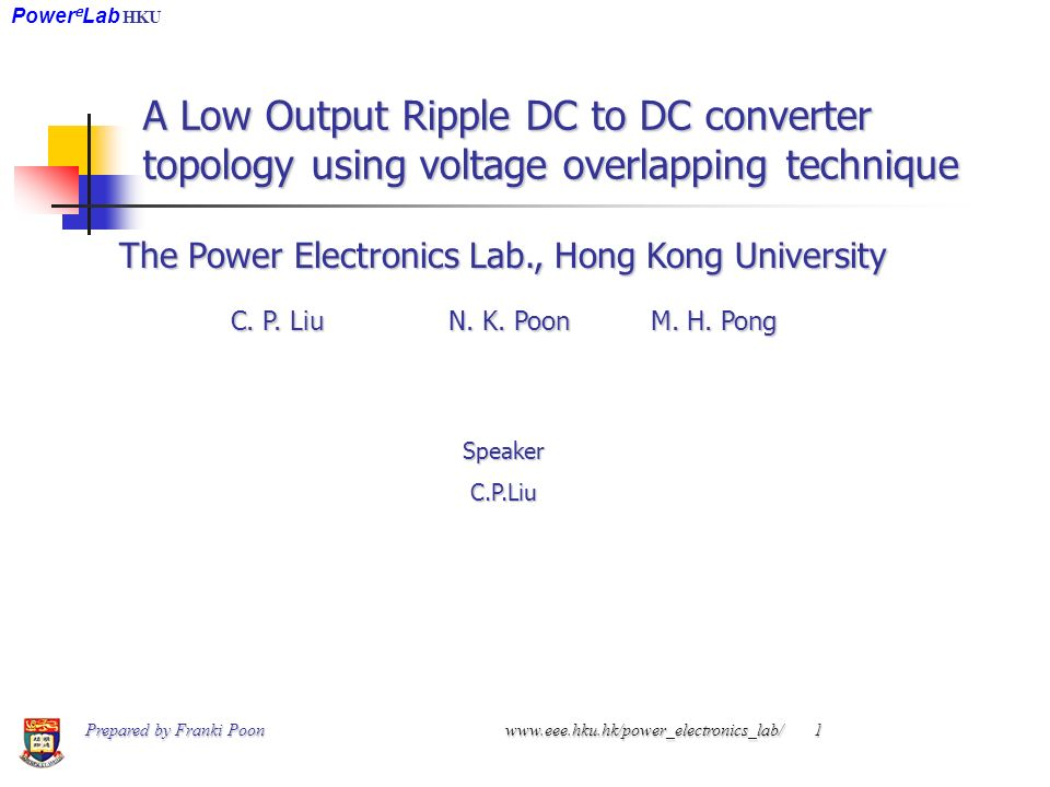 A Low Output Ripple DC to DC converter topology using voltage overlapping technique The Power Electronics Lab., Hong Kong University C.