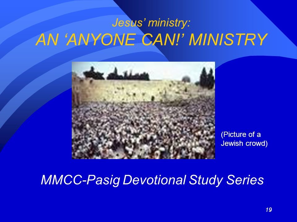 19 Jesus ministry: AN ANYONE CAN.