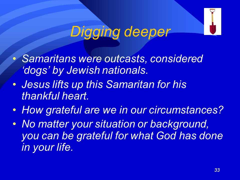 33 Digging deeper Samaritans were outcasts, considered dogs by Jewish nationals.