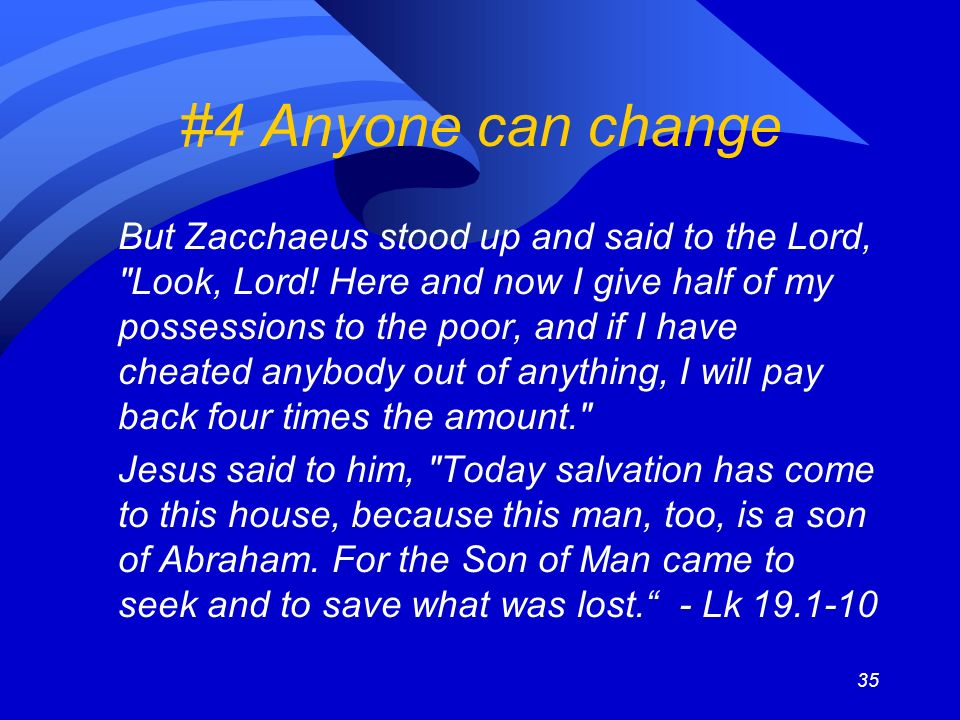 35 #4 Anyone can change But Zacchaeus stood up and said to the Lord, Look, Lord.