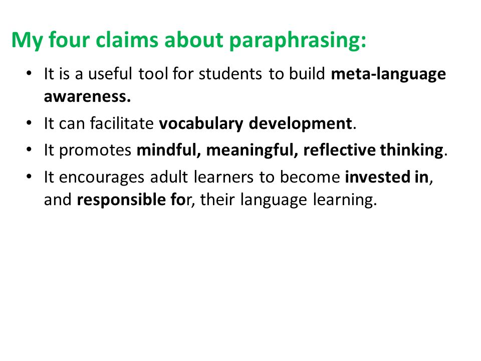 My four claims about paraphrasing: It is a useful tool for students to build meta-language awareness.