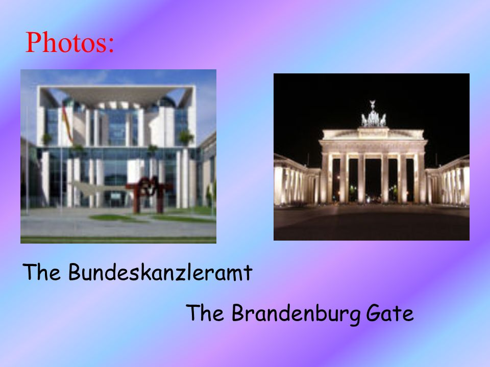 Photos: The Bundeskanzleramt The Brandenburg Gate
