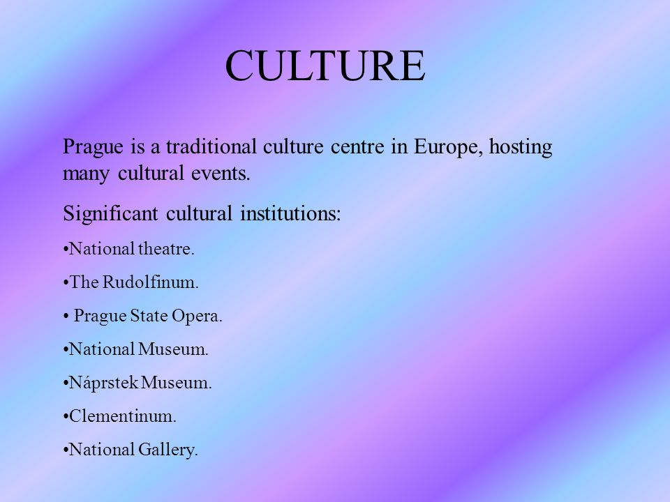 CULTURE Prague is a traditional culture centre in Europe, hosting many cultural events.